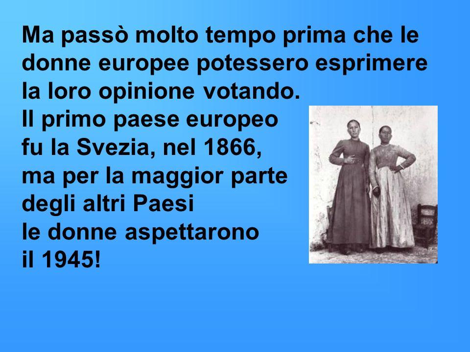 Ma passò molto tempo prima che le donne europee potessero esprimere la loro opinione votando.
