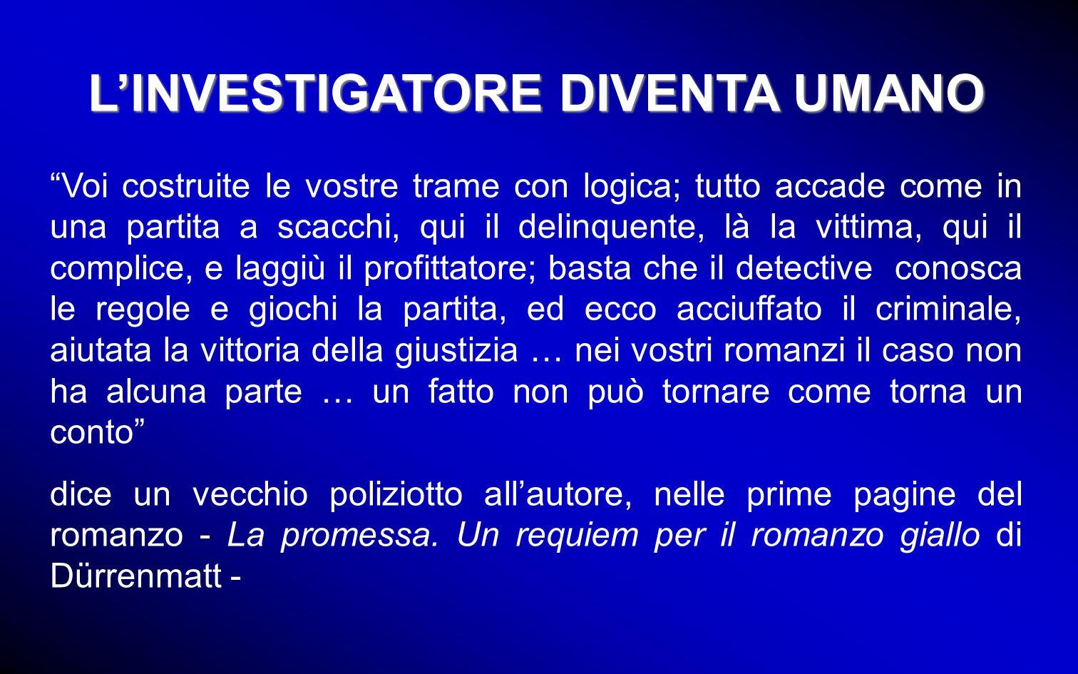 L'INVESTIGATORE DIVENTA UMANO