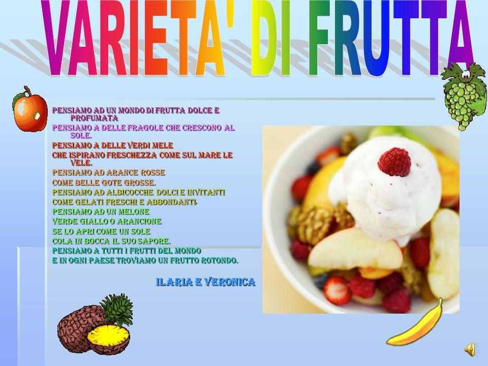 VARIETA DI FRUTTA Pensiamo ad un mondo di frutta dolce e profumata