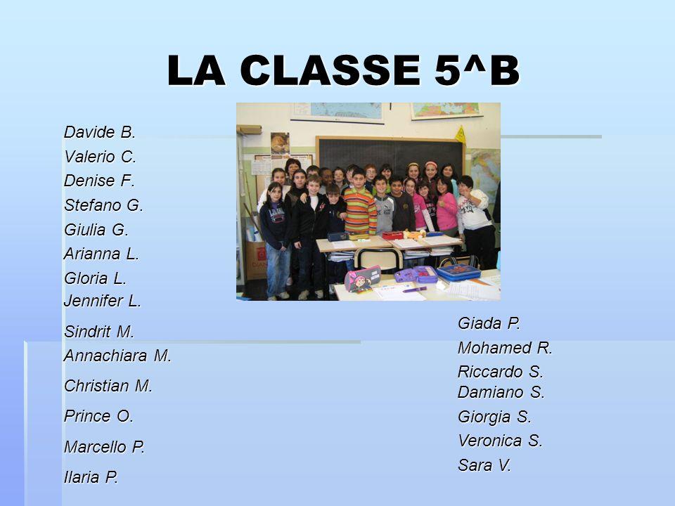 LA CLASSE 5^B Davide B. Valerio C. Denise F. Stefano G. Giulia G.