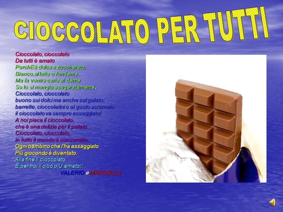 CIOCCOLATO PER TUTTI Cioccolato, cioccolato Da tutti è amato