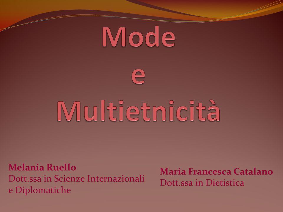 Mode e Multietnicità Melania Ruello Maria Francesca Catalano