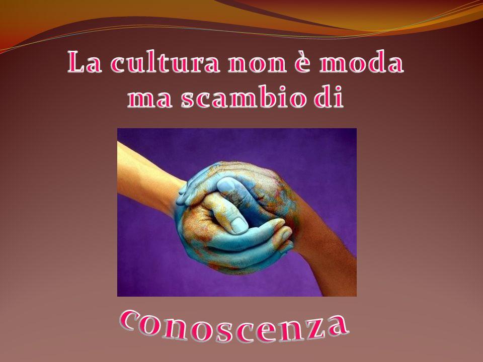 La cultura non è moda ma scambio di conoscenza