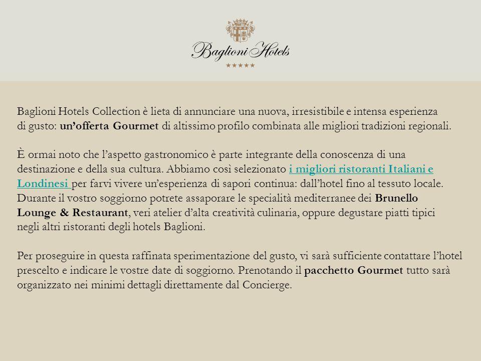 Baglioni Hotels Collection è lieta di annunciare una nuova, irresistibile e intensa esperienza di gusto: un'offerta Gourmet di altissimo profilo combinata alle migliori tradizioni regionali.
