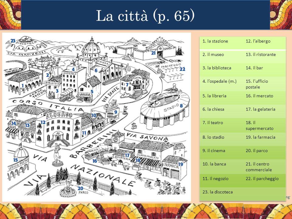 La città (p. 65) 1. la stazione 12. l'albergo 2. il museo