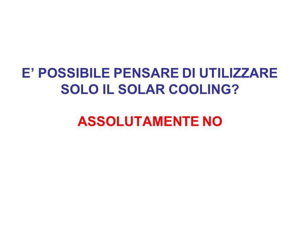E' POSSIBILE PENSARE DI UTILIZZARE SOLO IL SOLAR COOLING