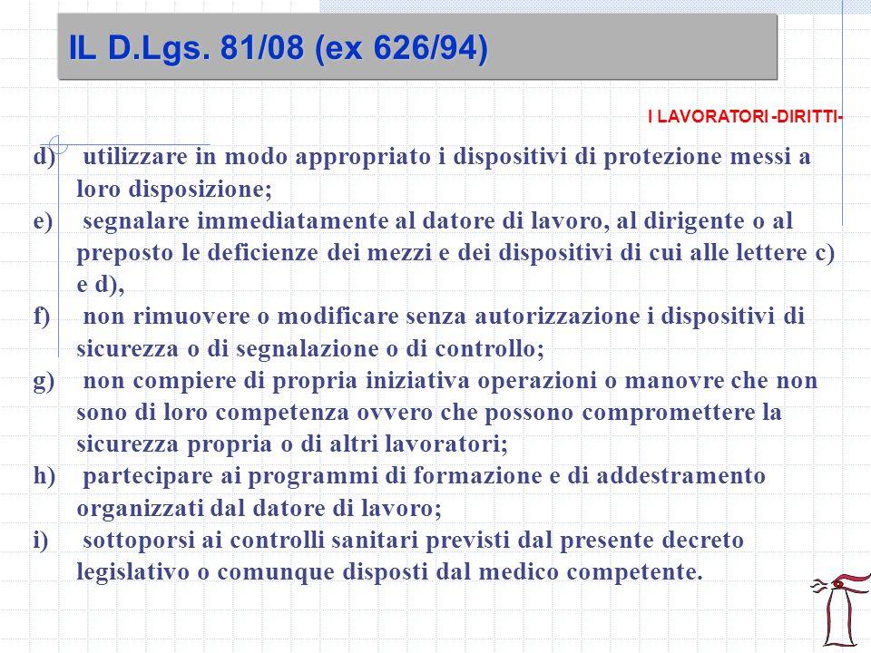 IL D.Lgs. 81/08 (ex 626/94) I LAVORATORI -DIRITTI- utilizzare in modo appropriato i dispositivi di protezione messi a loro disposizione;