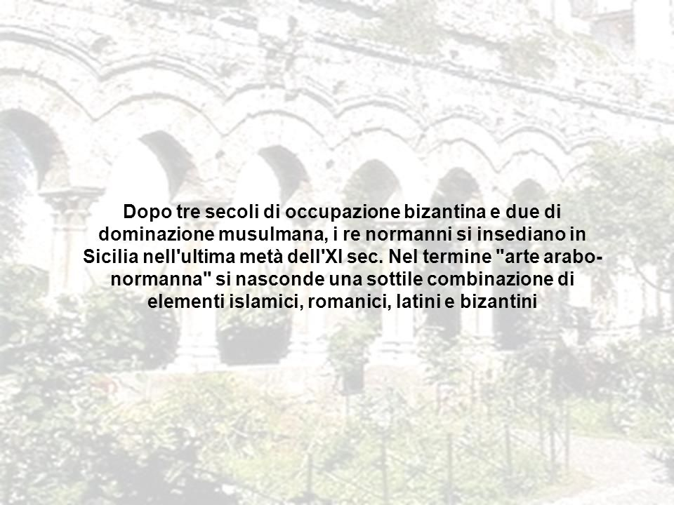 Dopo tre secoli di occupazione bizantina e due di dominazione musulmana, i re normanni si insediano in Sicilia nell ultima metà dell XI sec.