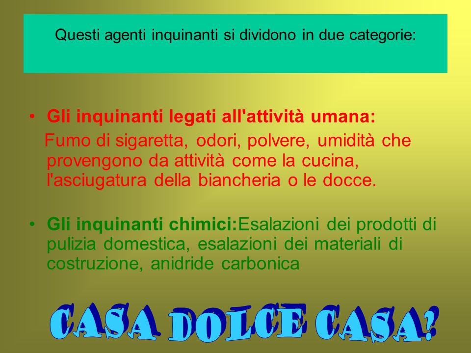 Questi agenti inquinanti si dividono in due categorie: