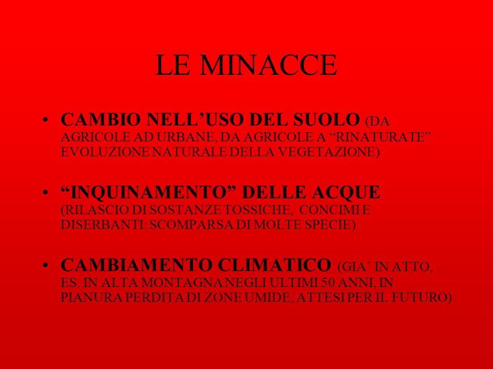 LE MINACCE CAMBIO NELL'USO DEL SUOLO (DA AGRICOLE AD URBANE, DA AGRICOLE A RINATURATE EVOLUZIONE NATURALE DELLA VEGETAZIONE)