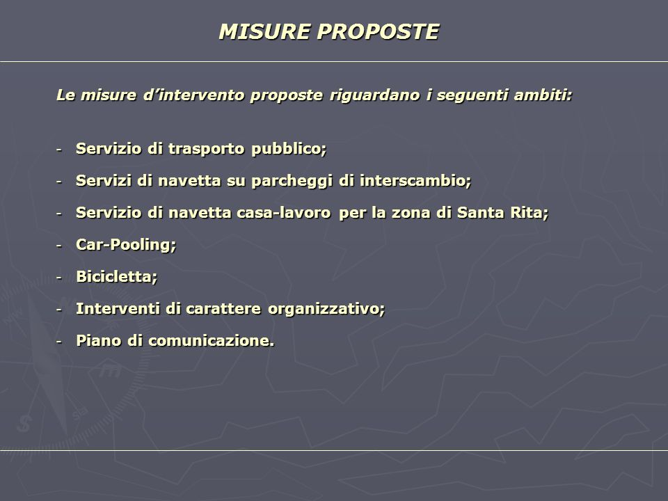 MISURE PROPOSTELe misure d'intervento proposte riguardano i seguenti ambiti: Servizio di trasporto pubblico;