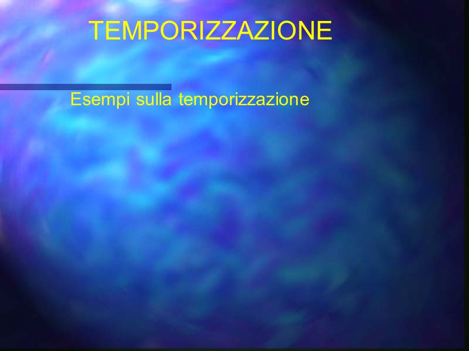 TEMPORIZZAZIONE Esempi sulla temporizzazione