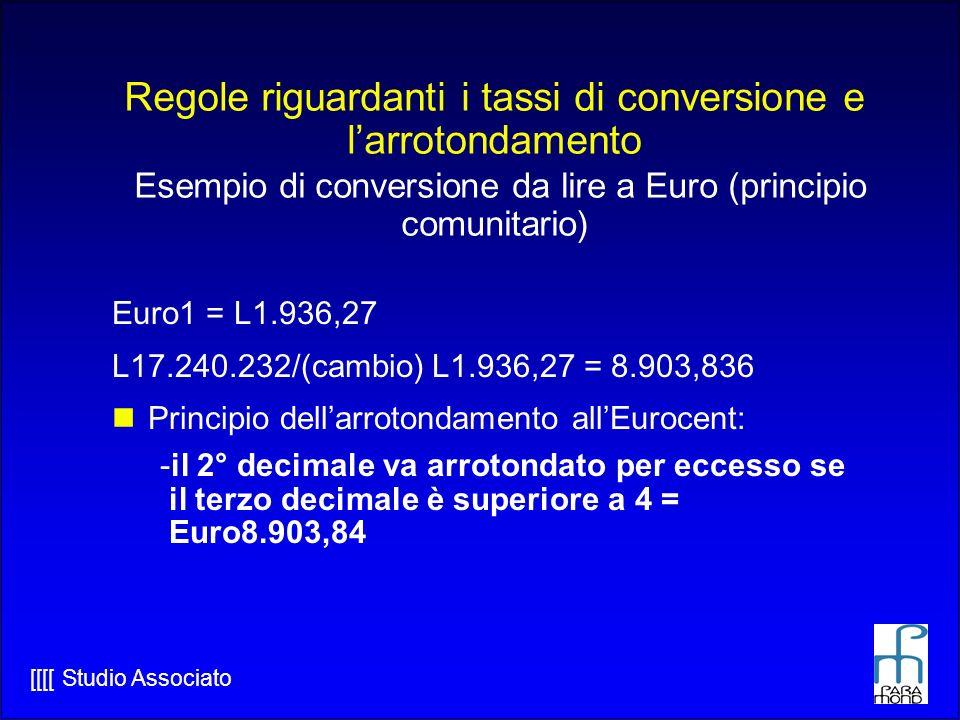 Regole riguardanti i tassi di conversione e l'arrotondamento Esempio di conversione da lire a Euro (principio comunitario)