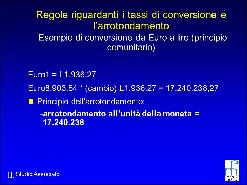 Regole riguardanti i tassi di conversione e l'arrotondamento Esempio di conversione da Euro a lire (principio comunitario)