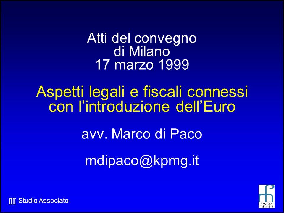 Atti del convegno di Milano 17 marzo 1999 Aspetti legali e fiscali connessi con l'introduzione dell'Euro avv. Marco di Paco mdipaco@kpmg.it
