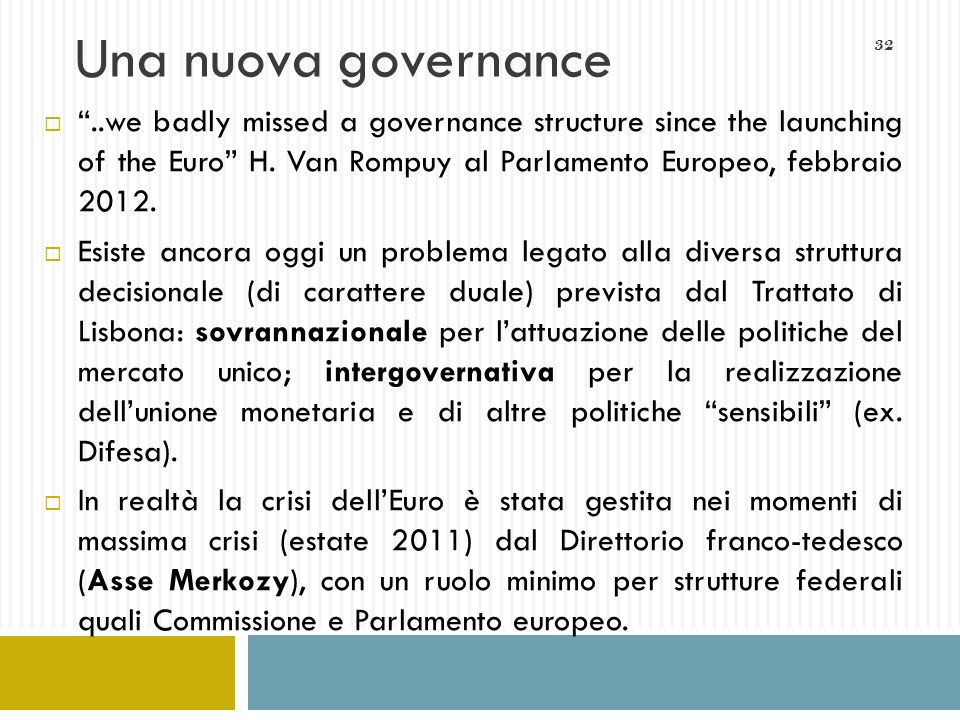 Una nuova governance ..we badly missed a governance structure since the launching of the Euro H. Van Rompuy al Parlamento Europeo, febbraio 2012.