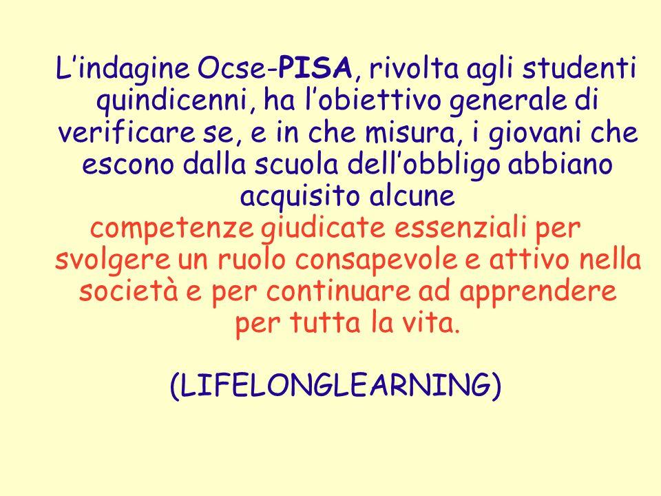 L'indagine Ocse-PISA, rivolta agli studenti quindicenni, ha l'obiettivo generale di verificare se, e in che misura, i giovani che escono dalla scuola dell'obbligo abbiano acquisito alcune