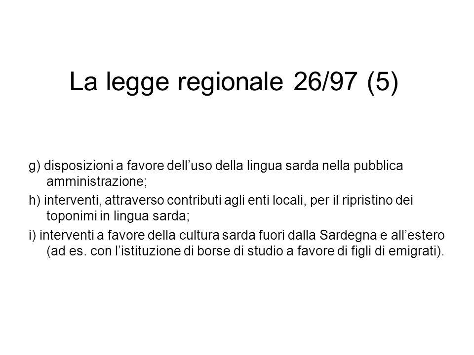 La legge regionale 26/97 (5) g) disposizioni a favore dell'uso della lingua sarda nella pubblica amministrazione;