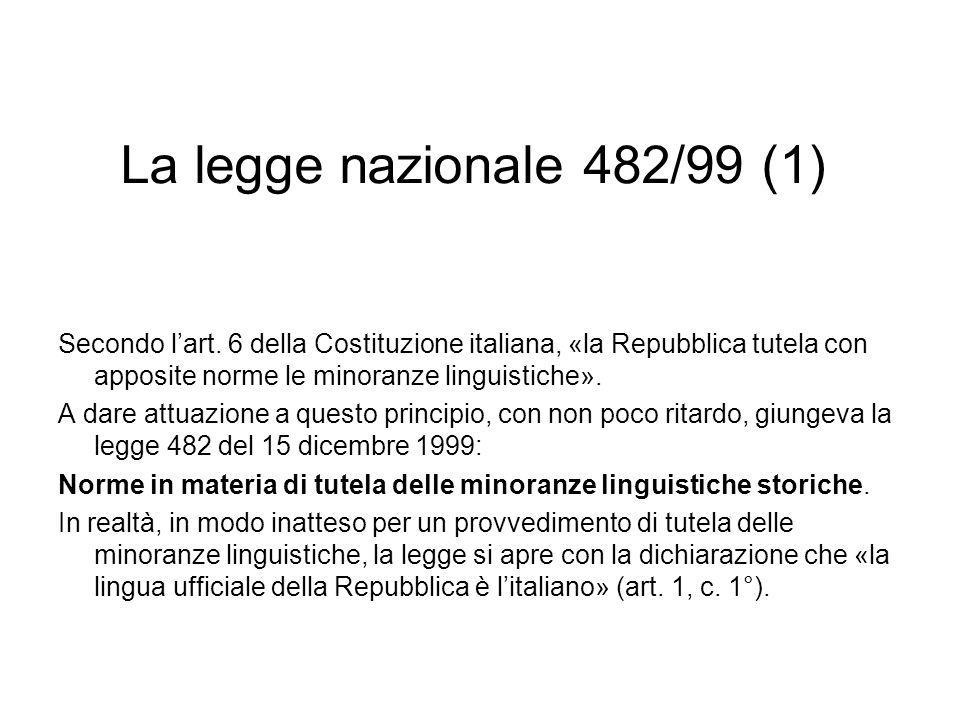 La legge nazionale 482/99 (1) Secondo l'art. 6 della Costituzione italiana, «la Repubblica tutela con apposite norme le minoranze linguistiche».