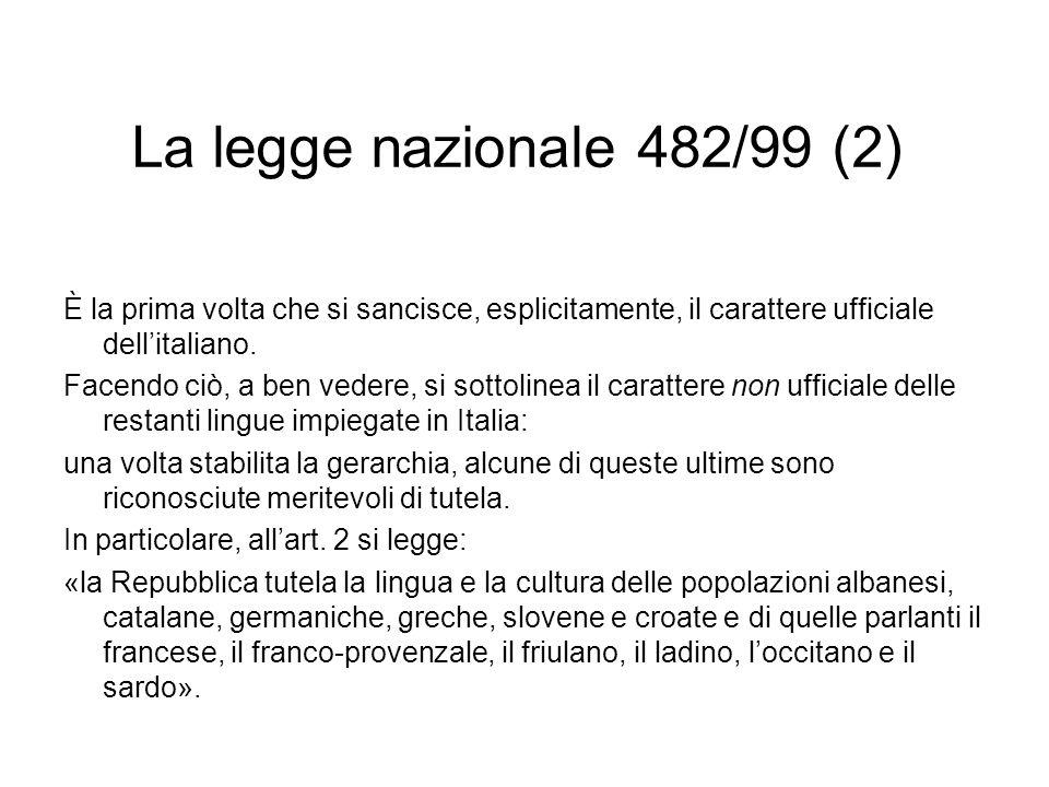 La legge nazionale 482/99 (2) È la prima volta che si sancisce, esplicitamente, il carattere ufficiale dell'italiano.