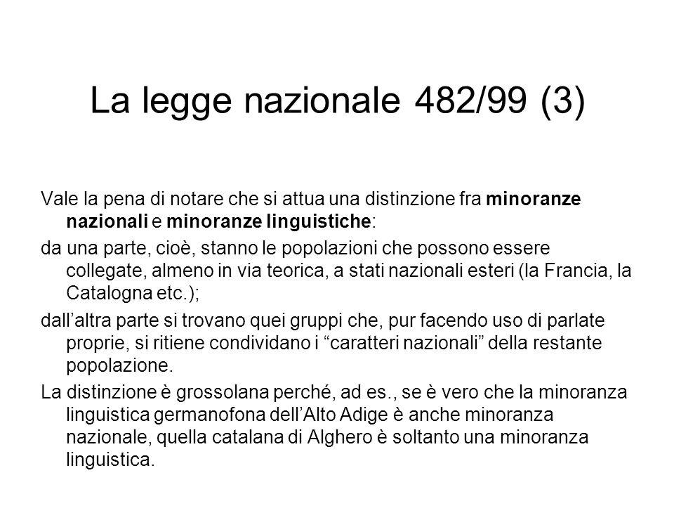 La legge nazionale 482/99 (3) Vale la pena di notare che si attua una distinzione fra minoranze nazionali e minoranze linguistiche: