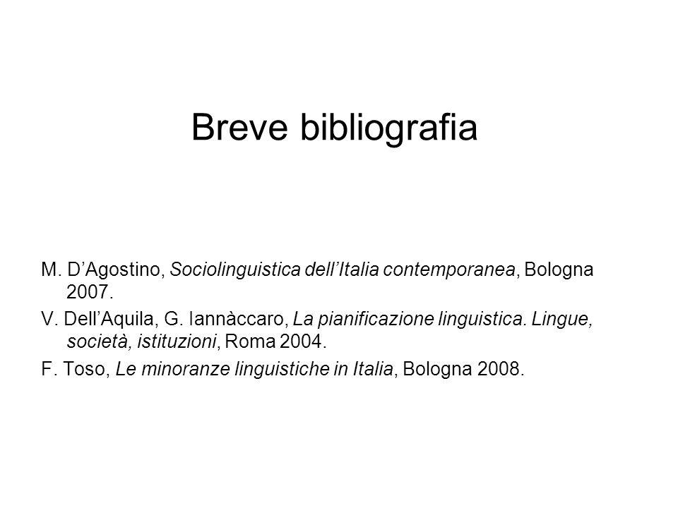 Breve bibliografia M. D'Agostino, Sociolinguistica dell'Italia contemporanea, Bologna 2007.