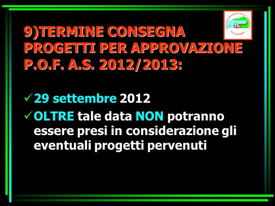 9)TERMINE CONSEGNA PROGETTI PER APPROVAZIONE P.O.F. A.S. 2012/2013: