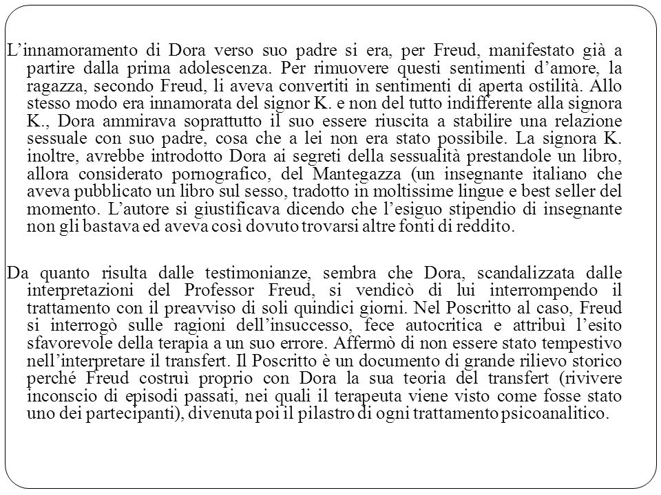 L'innamoramento di Dora verso suo padre si era, per Freud, manifestato già a partire dalla prima adolescenza.