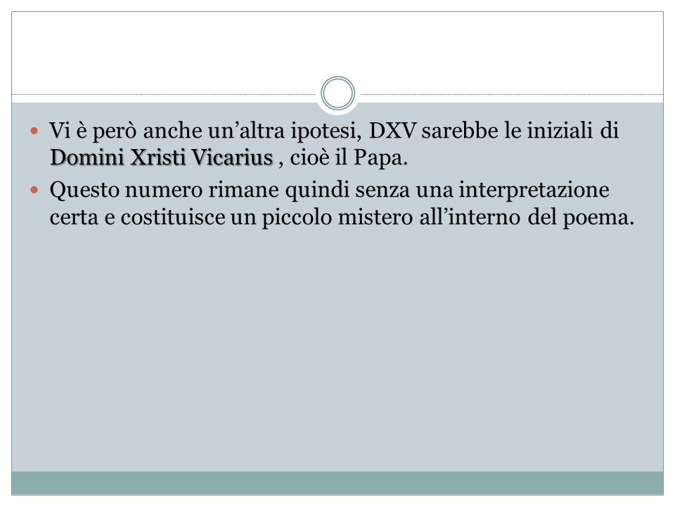 Vi è però anche un'altra ipotesi, DXV sarebbe le iniziali di Domini Xristi Vicarius , cioè il Papa.