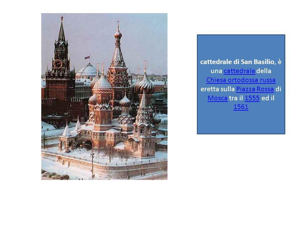 cattedrale di San Basilio, è una cattedrale della Chiesa ortodossa russa eretta sulla Piazza Rossa di Mosca tra il 1555 ed il 1561