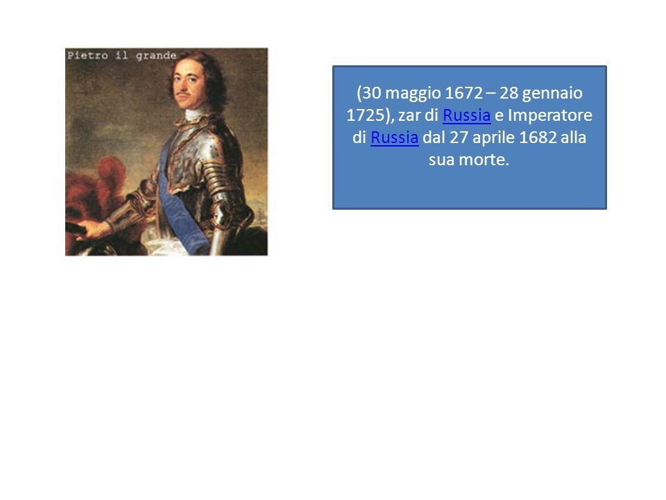 (30 maggio 1672 – 28 gennaio 1725), zar di Russia e Imperatore di Russia dal 27 aprile 1682 alla sua morte.