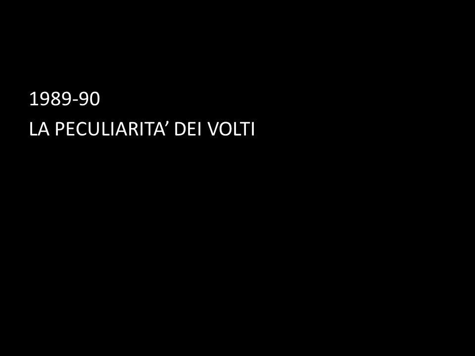 1989-90 LA PECULIARITA' DEI VOLTI