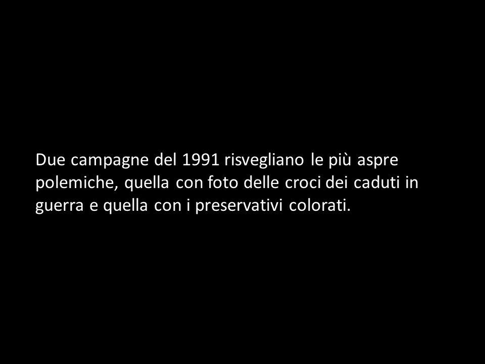 Due campagne del 1991 risvegliano le più aspre polemiche, quella con foto delle croci dei caduti in guerra e quella con i preservativi colorati.