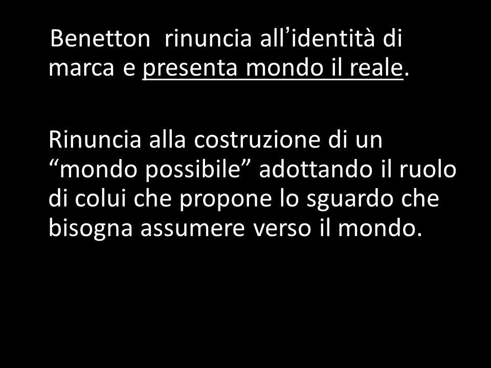 Benetton rinuncia all'identità di marca e presenta mondo il reale.