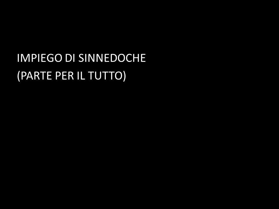 IMPIEGO DI SINNEDOCHE (PARTE PER IL TUTTO)