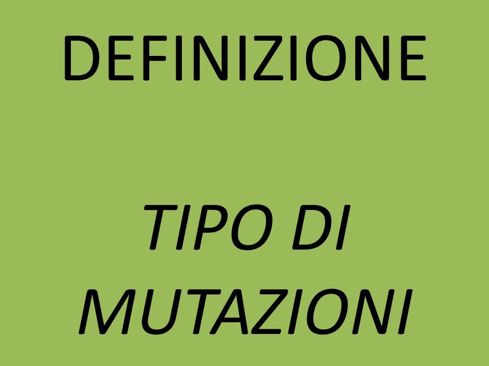 DEFINIZIONE TIPO DI MUTAZIONI