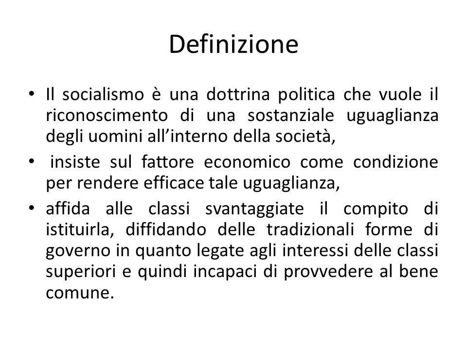 Definizione Il socialismo è una dottrina politica che vuole il riconoscimento di una sostanziale uguaglianza degli uomini all'interno della società,