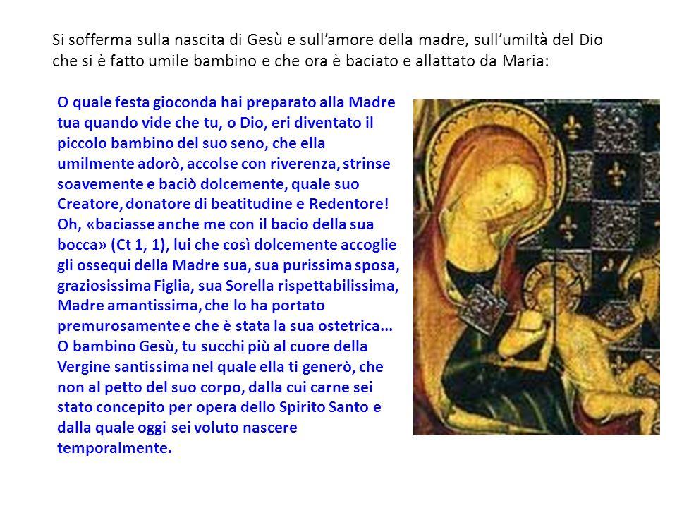 Si sofferma sulla nascita di Gesù e sull'amore della madre, sull'umiltà del Dio che si è fatto umile bambino e che ora è baciato e allattato da Maria:
