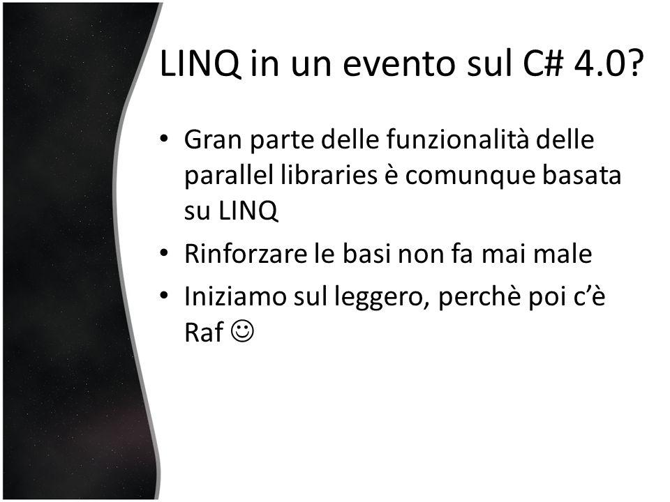 LINQ in un evento sul C# 4.0 Gran parte delle funzionalità delle parallel libraries è comunque basata su LINQ.