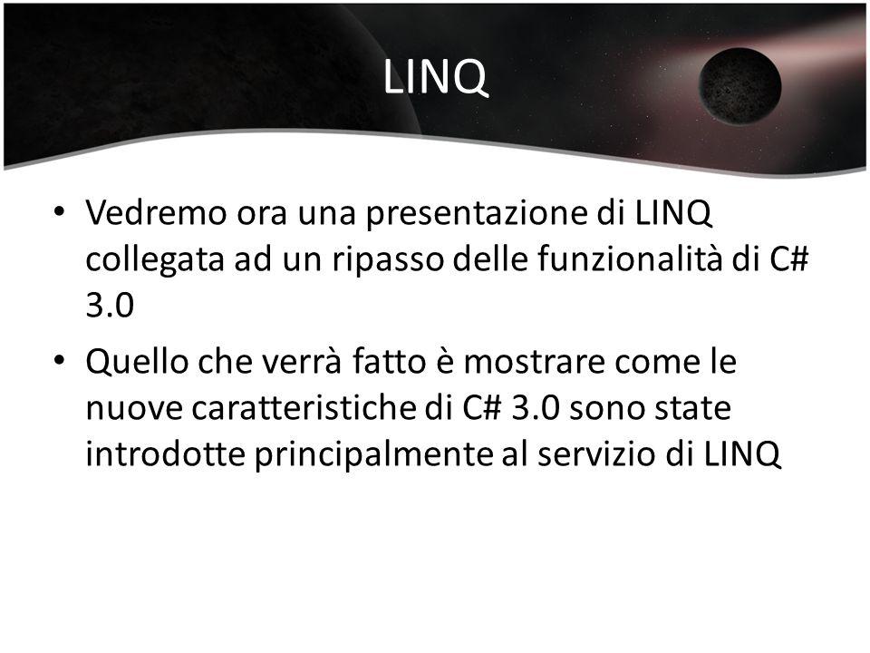 LINQ Vedremo ora una presentazione di LINQ collegata ad un ripasso delle funzionalità di C# 3.0.