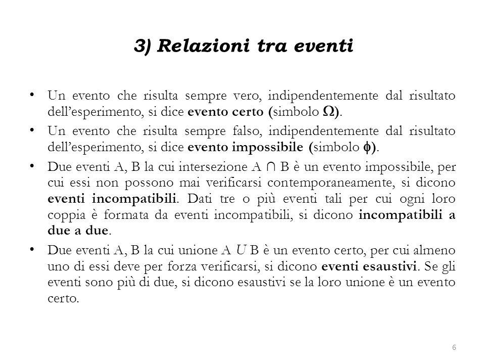 3) Relazioni tra eventi Un evento che risulta sempre vero, indipendentemente dal risultato dell'esperimento, si dice evento certo (simbolo W).