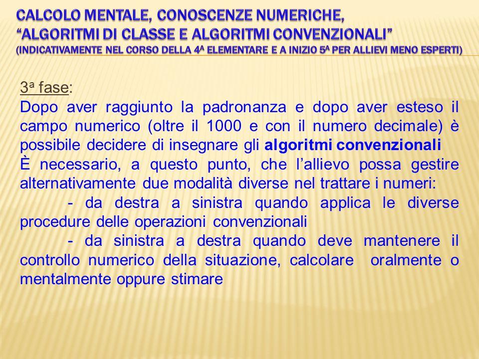 Calcolo mentale, conoscenze numeriche, algoritmi di classe e algoritmi convenzionali (indicativamente nel corso della 4a elementare e a inizio 5a per allievi meno esperti)