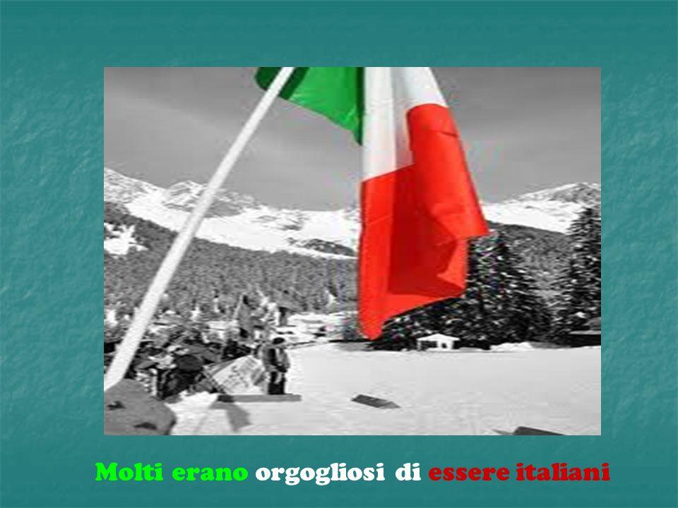 Molti erano orgogliosi di essere italiani