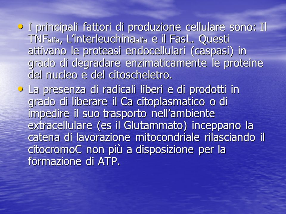 I principali fattori di produzione cellulare sono: Il TNFalfa, L'interleuchinaalfa e il FasL. Questi attivano le proteasi endocellulari (caspasi) in grado di degradare enzimaticamente le proteine del nucleo e del citoscheletro.