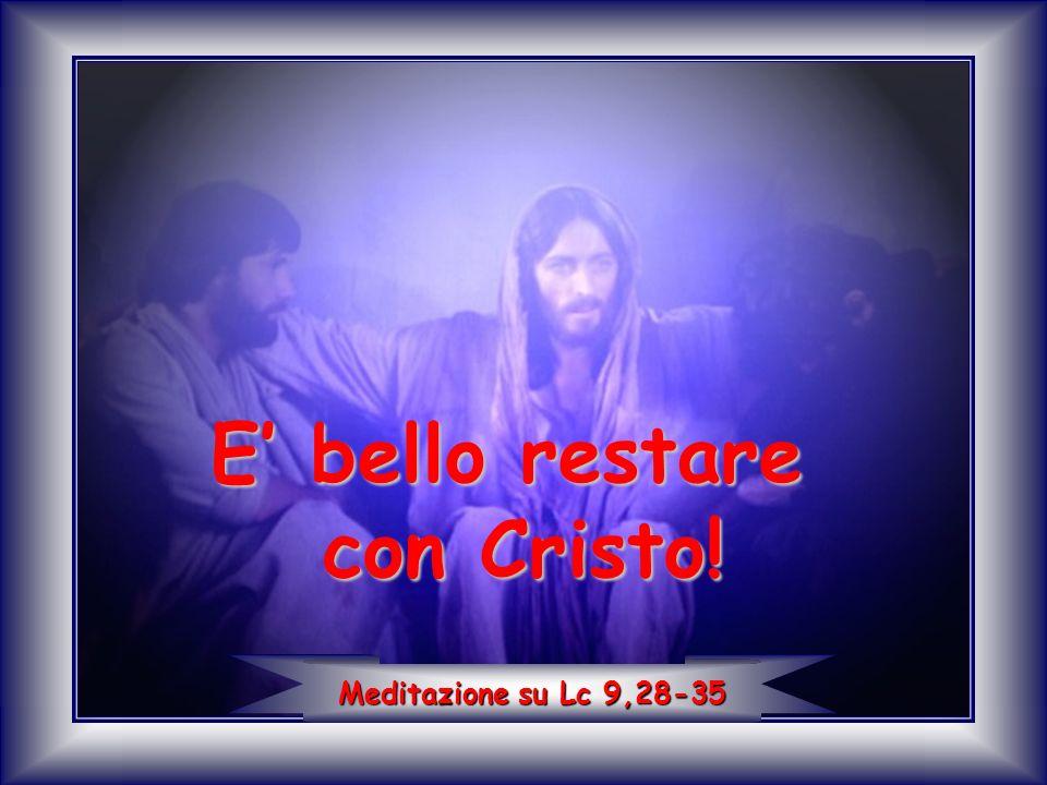 E' bello restare con Cristo!