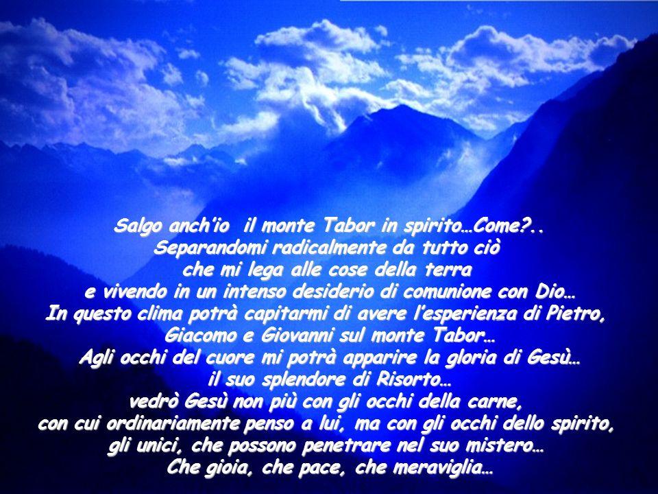 Salgo anch'io il monte Tabor in spirito…Come ..