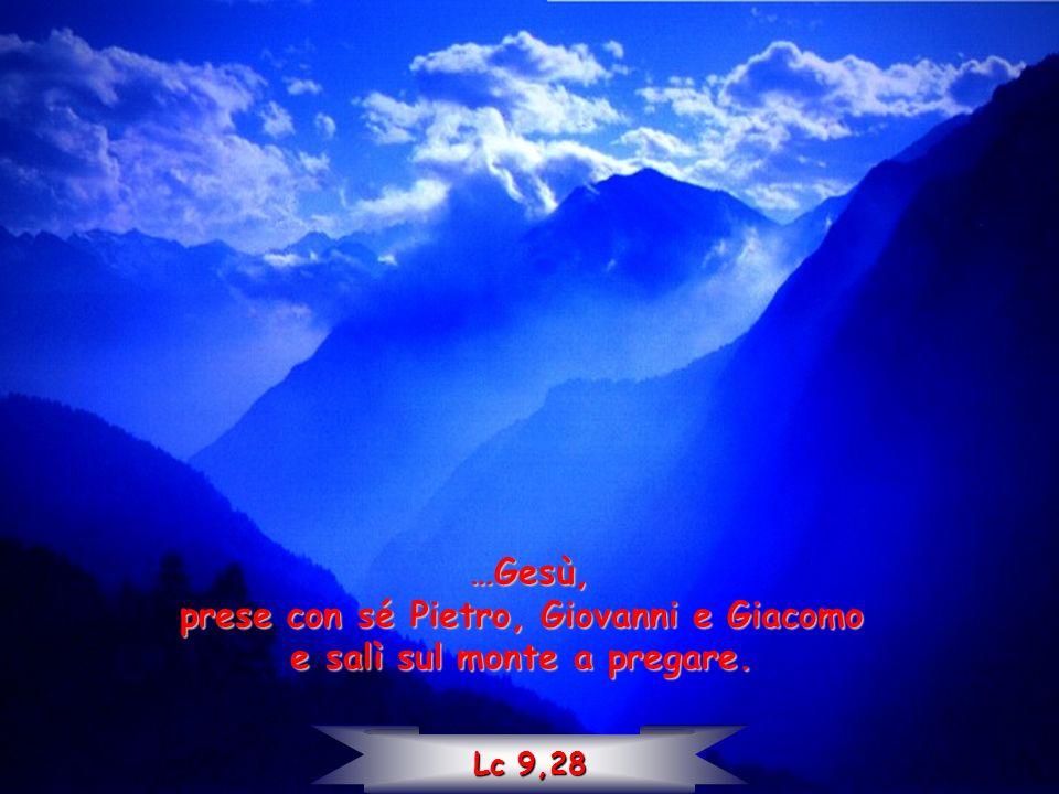 prese con sé Pietro, Giovanni e Giacomo e salì sul monte a pregare.