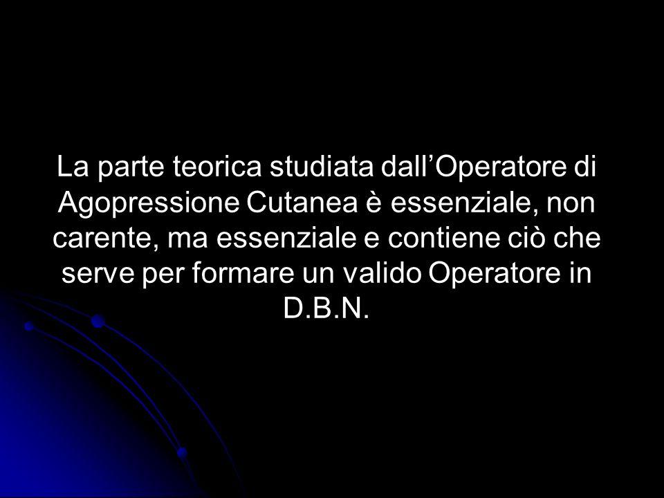 La parte teorica studiata dall'Operatore di Agopressione Cutanea è essenziale, non carente, ma essenziale e contiene ciò che serve per formare un valido Operatore in D.B.N.