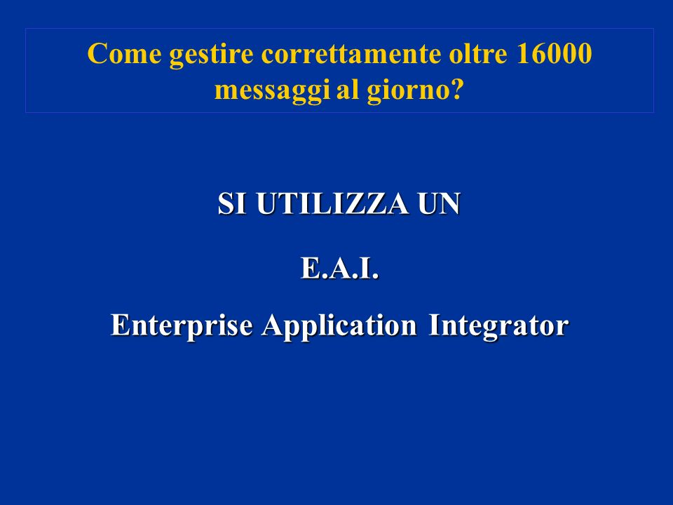 SI UTILIZZA UN E.A.I. Enterprise Application Integrator