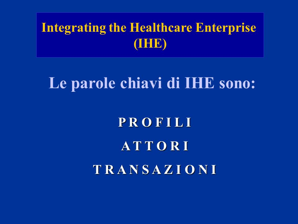 Integrating the Healthcare Enterprise Le parole chiavi di IHE sono: